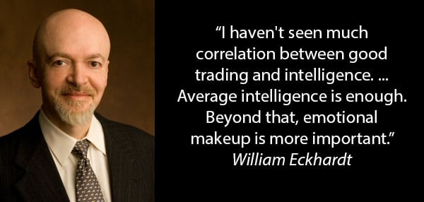 You don't need to be very smart to trade (William Eckhardt)