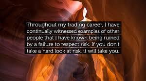 Give the utmost respect to risk (Larry Hite)
