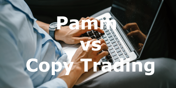 Pamm vs. Copy Trading: What Are the Differences, and Which Is Better?
